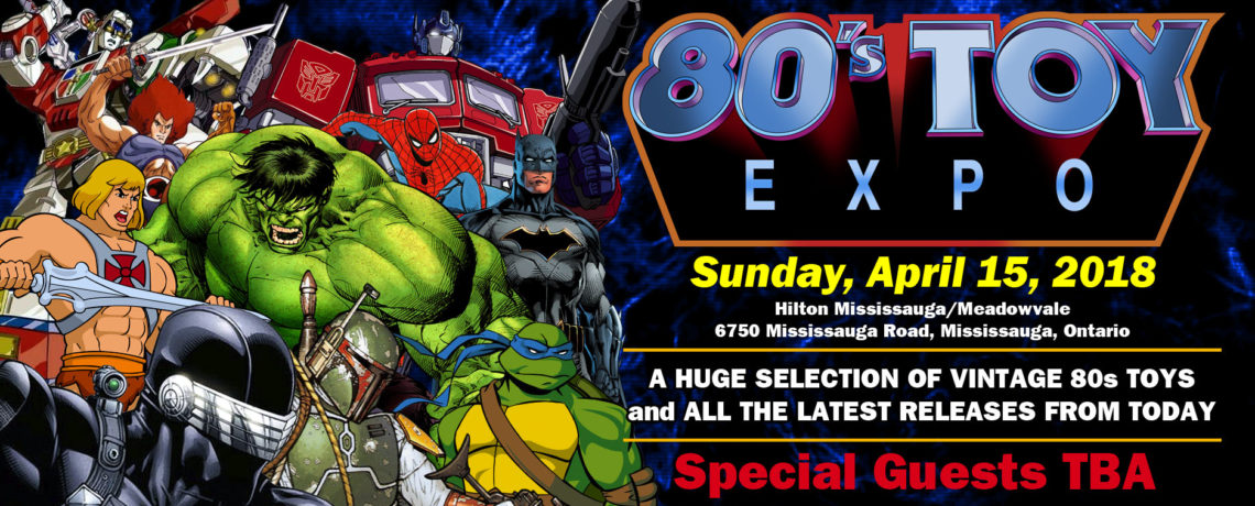 80s Toy Expo 2018 is April 15th in Mississauga Ontario